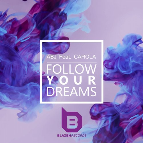 ABJ - Follow Your Dreams (feat. Carola) - Single [BLAZ0011]